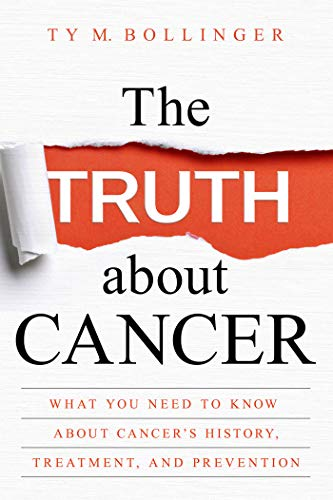 The Truth about Cancer: What You Need to Know about Cancer's History, Treatment, and Prevention (English Edition)