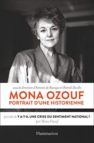 Mona Ozouf, portrait d'une historienne : Précédé de Y a-t-il une crise du sentiment national ? par  Collectif, Antoine de Baecque, Patrick Deville
