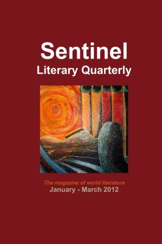 Sentinel Literary Quarterly (January - March 2012): The Magazine of World Literature