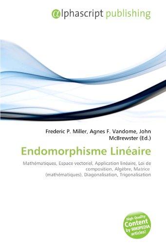 Endomorphisme Linéaire: Mathématiques, Espace vectoriel, Application linéaire, Loi de composition, Algèbre, Matrice (mathématiques), Diagonalisation, Trigonalisation