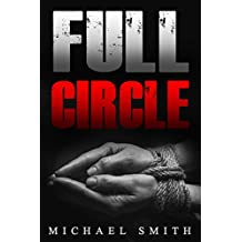 Crime: Full Circle (action adventure, novella, small town, gripping thriller, scary, police procedural, vengeful) (English Edition)