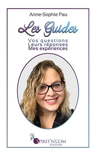 Les Guides: Vos questions, leurs réponses, mes expériences par Anne-Sophie Pau