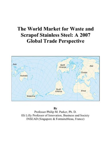 The World Market for Waste and Scrapof Stainless Steel: A 2007 Global Trade Perspective