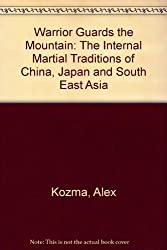Warrior Guards the Mountain: The Internal Martial Traditions of China, Japan and South East Asia