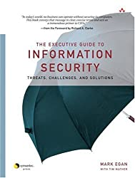 The Executive Guide to Information Security: Threats, Challenges, and Solutions by Mark Egan (2004-12-10)