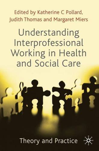 Understanding Interprofessional Working in Health and Social Care: Theory and Practice (2009-11-27)