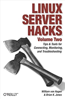 Linux Server Hacks, Volume Two: Tips & Tools for Connecting, Monitoring, and Troubleshooting von [Hagen, William von, Brian K. Jones]