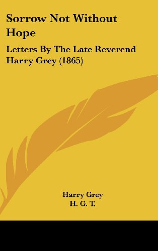 Sorrow Not Without Hope: Letters By The Late Reverend Harry Grey (1865)