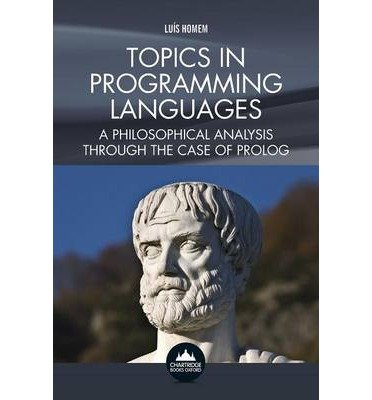 [(Topics in Programming Languages: A Philosophical Analysis Through the Case of Prolog )] [Author: Luis Homem] [Aug-2013] par Luis Homem