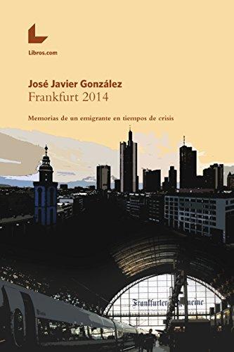 Frankfurt 2014: Memorias de un emigrante en tiempos de crisis por José Javier González