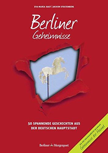 Berliner Geheimnisse: 50 Spannende Geschichten aus der Hauptstadt (Geheimnisse der Heimat)