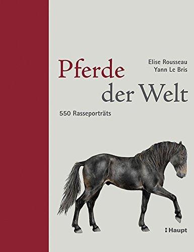 Pferde der Welt: 550 Rasseporträts