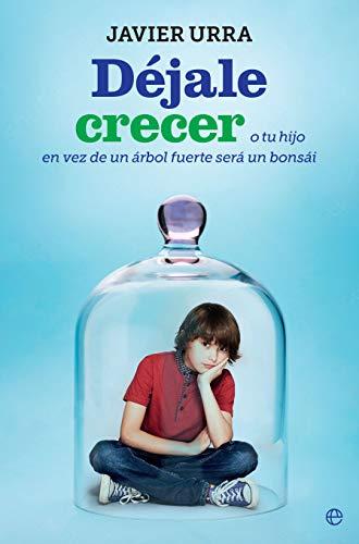 Déjale crecer (Psicología y salud) por Javier Urra