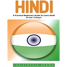 Hindi: A Practical Beginners Guide To Learn Hindi In Just 14 Days! (India, Hindi Language, Hindi For Beginners)