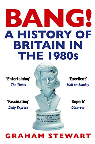 Bang!: A History of Britain in the 1980s by Graham Stewart
