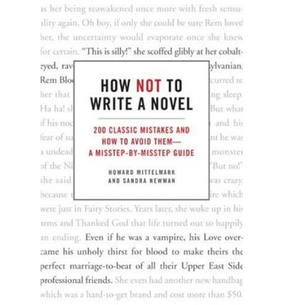 { How Not to Write a Novel: 200 Classic Mistakes and How to Avoid Them--A Misstep-By-Misstep Guide Paperback } Mittelmark, Howard ( Author ) Apr-01-2008 Paperback