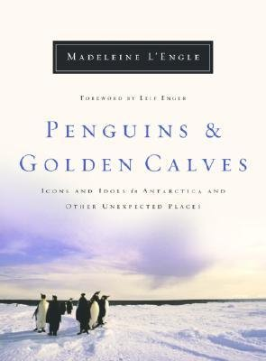 [(Penguins & Golden Calves: Icons/Idols in Antarctica & Other Unexpected Places)] [Author: Madeleine L'Engle] published on (February, 2003)