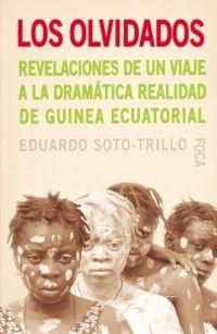 Los olvidados. Revelaciones de un viaje a la dramática realidad de Guinea Ecuatorial (Investigación) por Eduardo Soto-Trillo