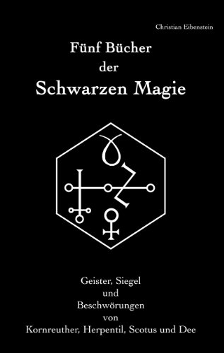 Fünf Bücher der Schwarzen Magie: Kornreuther, Herpentil, Scotus und Dee - Geister, Siegel und Beschwörungen