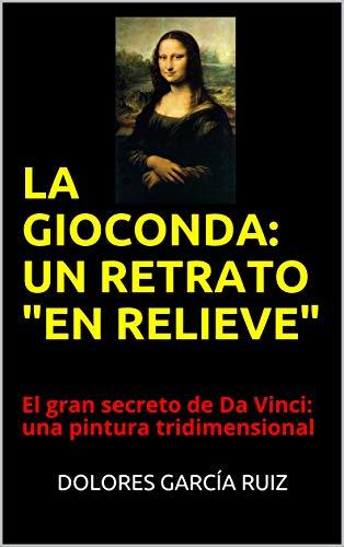 """LA GIOCONDA: UN RETRATO """"EN RELIEVE"""": El gran secreto de Da Vinci: una pintura tridimensional"""