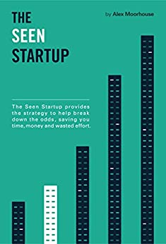 The Seen Startup: The Five Stages to Accelerate Startup Awareness by [Moorhouse, Alex]