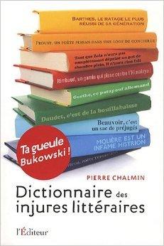 Dictionnaire des injures littéraires de Pierre Chalmin ( 23 septembre 2010 ) par Pierre Chalmin