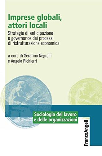 Imprese globali, attori locali. Strategie di anticipazione e governance dei processi di ristrutturazione economica: Strategie di anticipazione e governance ... (Sociologia del lavoro e organizzazioni)