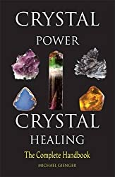 Crystal Power, Crystal Healing: The Complete Handbook by Michael Gienger (2002-03-17)