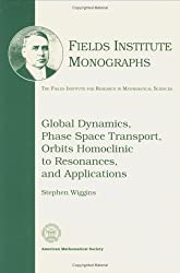 Global Dynamics, Phase Space Transport, Orbits Homoclinic to Resonances, and Applications (Fields Institute Monographs)