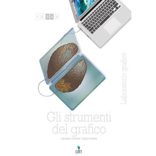 Gli Strumenti Del Grafico. Laboratorio Grafico. Per Le Scuole Superiori. Con E-Book. Con Espansione Online