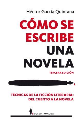 Cómo se escribe una novela (N.E) (Manuales) por Hector García Quintana