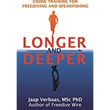 Longer and Deeper: cross training for freediving and spearfishing (English Edition)