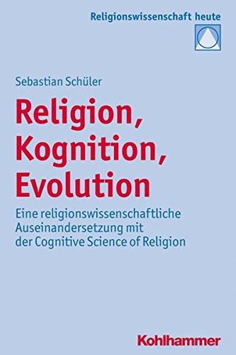Religion, Kognition, Evolution: Eine religionswissenschaftliche Auseinandersetzung mit der Cognitive Science of Religion (Religionswissenschaft heute, Band 9)