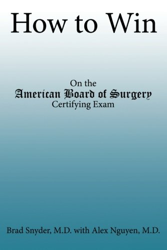 How to Win: On the American Board of Surgery Certifying Exam