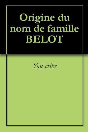 Origine du nom de famille BELOT (Oeuvres courtes) par Youscribe