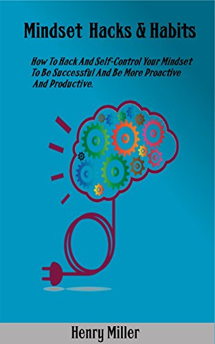 mindset-hacks-habits-how-to-hack-and-self-control-your-mindset-to-be-successful-and-be-more-proactiv