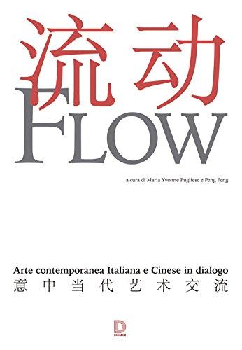 Flow. Arte contemporanea italiana e cinese in dialogo. Catalogo della mostra (17 settembre-1 novembre 2015). Ediz. multilingue