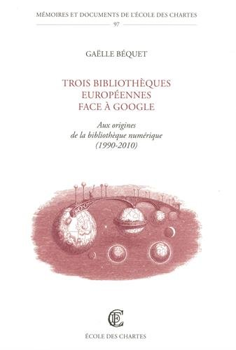 Trois bibliothèques européennes face à Google : Aux origines de la bibliothèque numérique (1990-2010)
