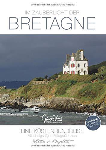 Im Zauberlicht der Bretagne - Eine Küstenrundreise inkl. Film zum Buch: 192 Seiten, Buch, Bildband, Reiseführer + Reisetagebuch: Glücksvilla - Verlag & Online-Galerie