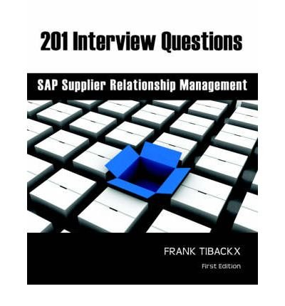 (201 Interview Questions - SAP Supplier Relationship Management * *) By Frank Tibackx (Author) Paperback on (Oct , 2006)