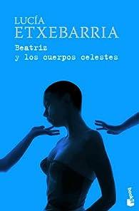 Beatriz y los cuerpos celestes par Lucía Etxebarria