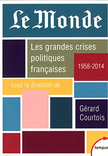 Le Monde. Les grandes crises politiques françaises