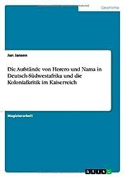 Die Aufstände von Herero und Nama in Deutsch-Südwestafrika und die Kolonialkritik im Kaiserreich by Jan Jansen (2013-12-01)