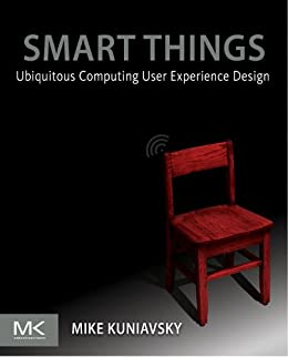 Smart Things: Ubiquitous Computing User Experience Design by [Kuniavsky, Mike]