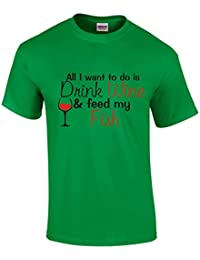 All I want to do is drink WINE and feed my FISH - Novelty Wine Drinkers T-Shirt