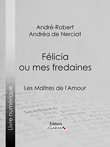 Félicia ou mes fredaines: Les Maîtres de l'Amour par André-Robert Andréa de Nerciat