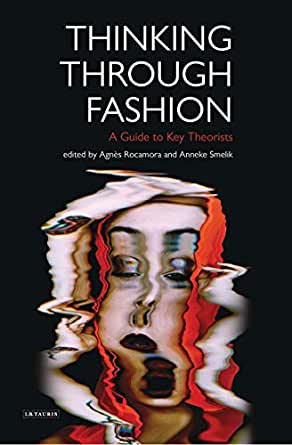 Thinking Through Fashion A Guide to Key Theorists
