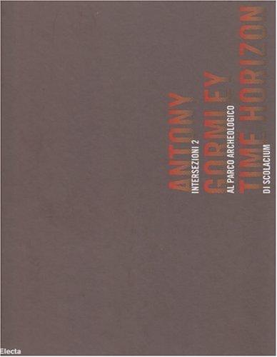 Antony Gormley. Time Horizon. Intersezioni 2 al Parco archeologico di Scolacium. Catalogo della mostra (Catanzaro, 25 giugno-8 ottobre 2006). Ediz. italiana e ingles