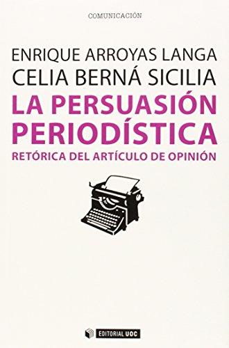 Persuasión periodística,La. retórica del artículo de opinión (Manuales) por Enrique Arroyas Langa