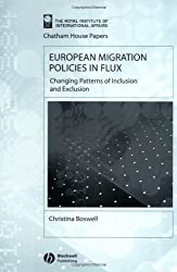European Migration Policies in Flux: Changing Patterns of Inclusion and Exclusion (Chatham House Papers)
